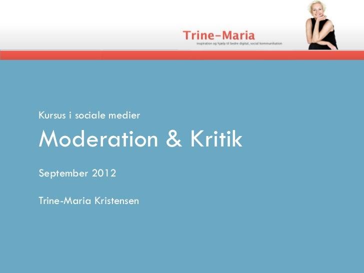 Kursus i sociale medierModeration & KritikSeptember 2012Trine-Maria Kristensen
