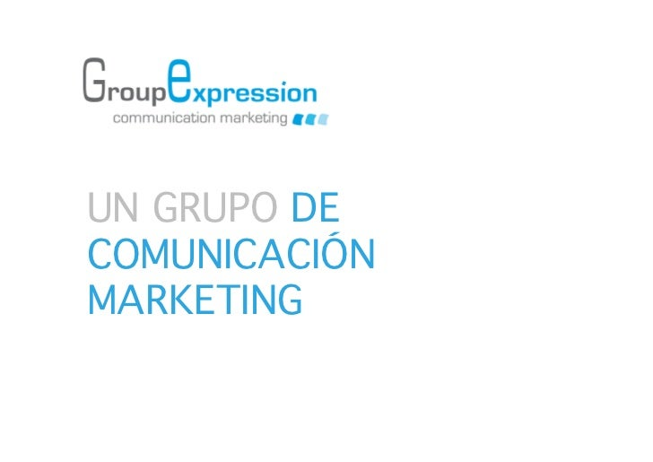 UN GRUPO DECOMUNICACIÓNMARKETING
