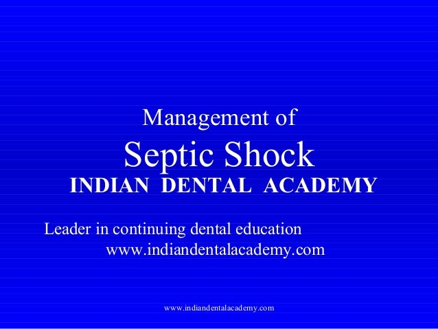 Management of  Septic Shock  INDIAN DENTAL ACADEMY Leader in continuing dental education www.indiandentalacademy.com  www....