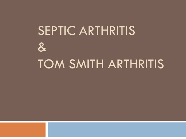SEPTIC ARTHRITIS & TOM SMITH ARTHRITIS