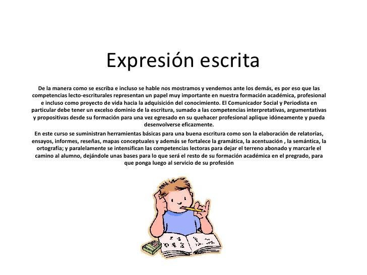 Expresión escrita   De la manera como se escriba e incluso se hable nos mostramos y vendemos ante los demás, es por eso qu...