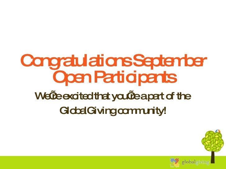 Congratulations September Open Participants We're excited that you're a part of the  GlobalGiving community!