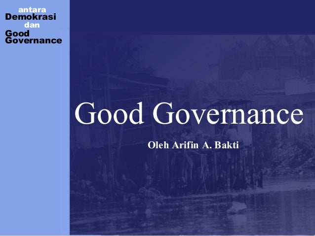 antara Demokrasi dan Good Governance Good Governance Oleh Arifin A. Bakti
