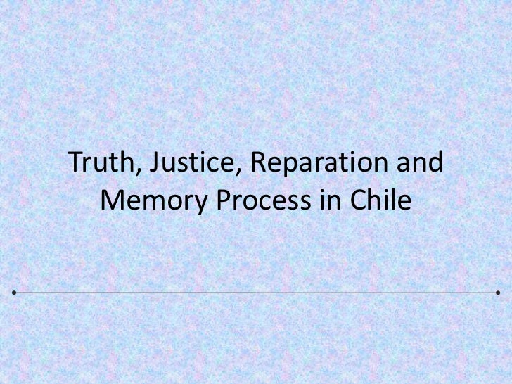 Truth, Justice, Reparation and Memory Process in Chile