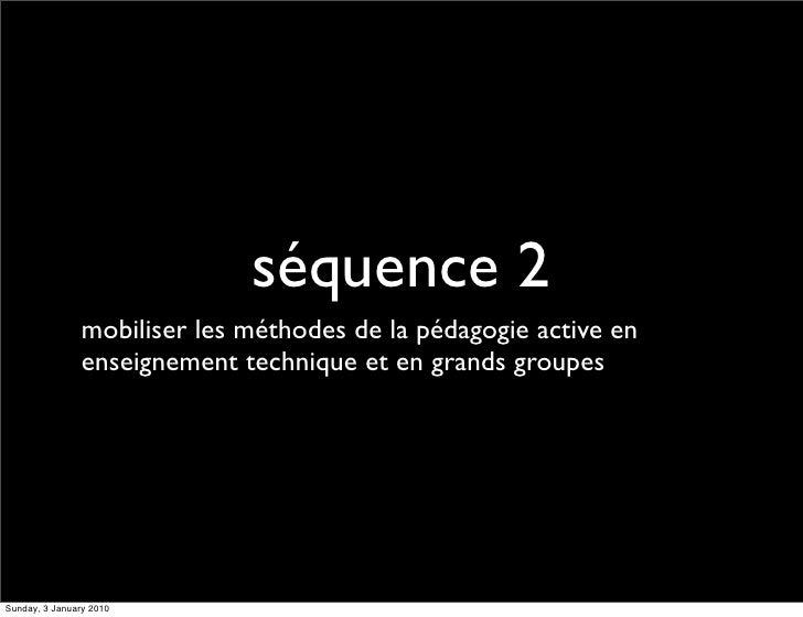 séquence 2                 mobiliser les méthodes de la pédagogie active en                 enseignement technique et en g...