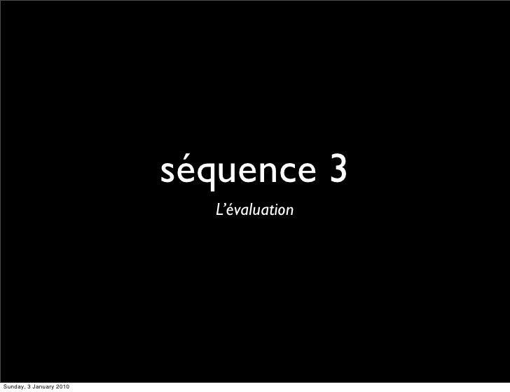 séquence 3                            L'évaluation     Sunday, 3 January 2010