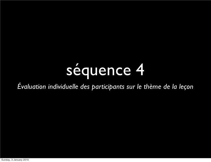 séquence 4             Évaluation individuelle des participants sur le thème de la leçon     Sunday, 3 January 2010