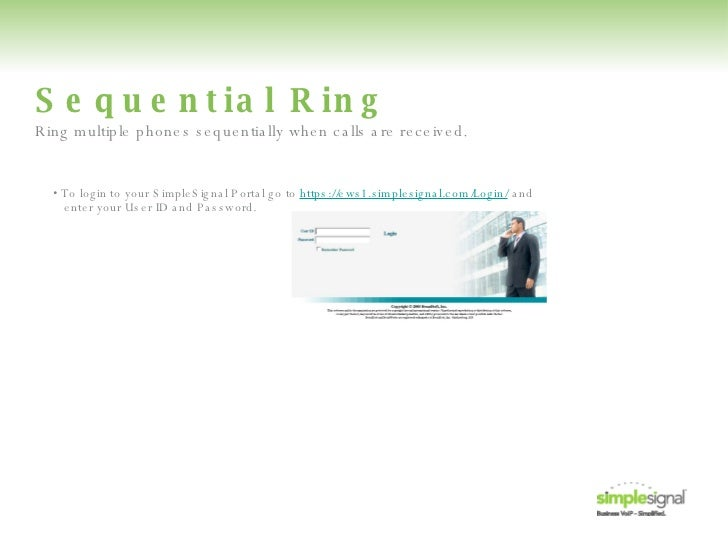 Sequential Ring •  To login to your SimpleSignal Portal go to  https://ews1.simplesignal.com/Login/  and   enter your User...