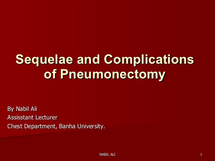 Sequelae and Complications of Pneumonectomy By Nabil Ali  Assisstant Lecturer Chest Department, Banha University.