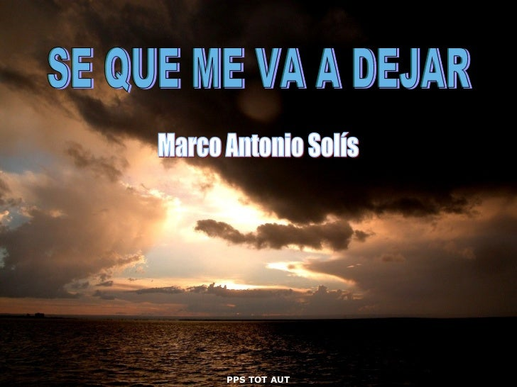 SE QUE ME VA A DEJAR Marco Antonio Solís PPS TOT AUT