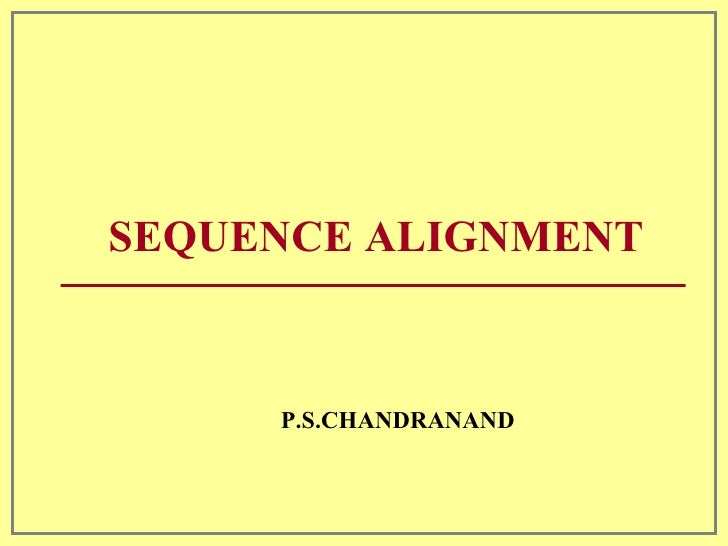 SEQUENCE ALIGNMENT P.S.CHANDRANAND