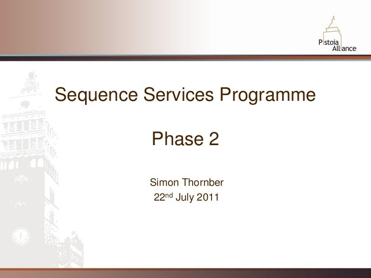 Sequence Services Programme          Phase 2         Simon Thornber          22nd July 2011                              1