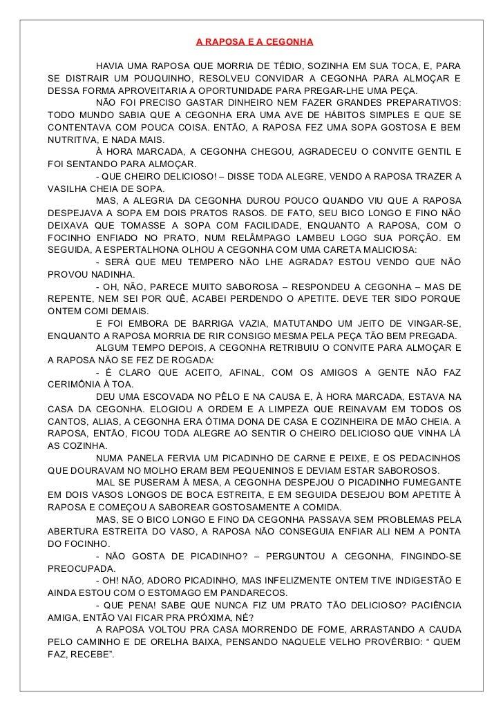 A RAPOSA E A CEGONHA         HAVIA UMA RAPOSA QUE MORRIA DE TÉDIO, SOZINHA EM SUA TOCA, E, PARASE DISTRAIR UM POUQUINHO, R...