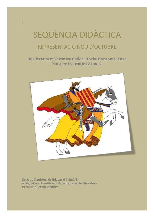 < SEQUÈNCIA DIDÀCTICA REPRESENTACIÓ NOU D'OCTUBRE Realitzat per: Verónica Gadea, Rocío Monzonís, Xusa Prosper i Verónica Z...