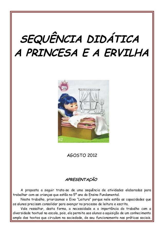 SEQUÊNCIA DIDÁTICA A PRINCESA E A ERVILHA AGOSTO 2012 APRESENTAÇÃO A proposta a seguir trata-se de uma sequência de ativid...
