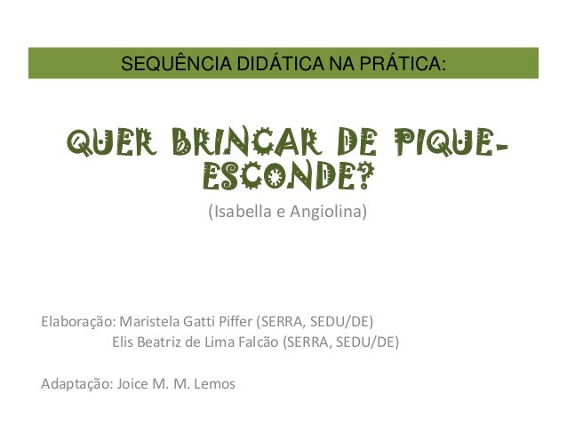 QUER BRINCAR DE PIQUE- ESCONDE? (Isabella e Angiolina) Elaboração: Maristela Gatti Piffer (SERRA, SEDU/DE) Elis Beatriz de...