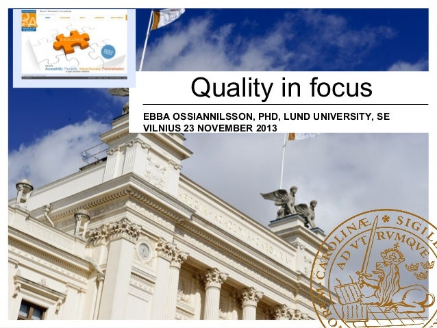 Quality in focus EBBA OSSIANNILSSON, PHD, LUND UNIVERSITY, SE VILNIUS 23 NOVEMBER 2013