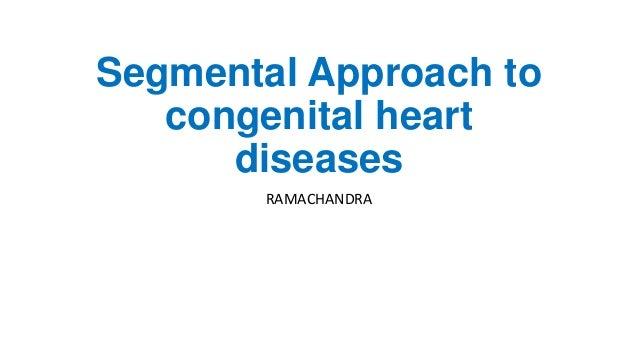 Segmental Approach to congenital heart diseases RAMACHANDRA
