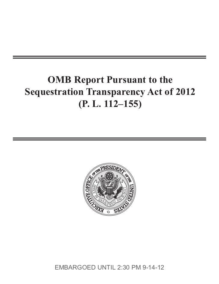 OMB Report Pursuant to theSequestration Transparency Act of 2012            (P. L. 112–155)      EMBARGOED UNTIL 2:30 PM 9...