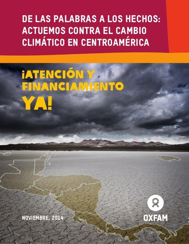 De las palabras a los hechos: actuemos contra el cambio climático en Centroamérica 1  ¡Atención y  financiamiento  ya!  De...