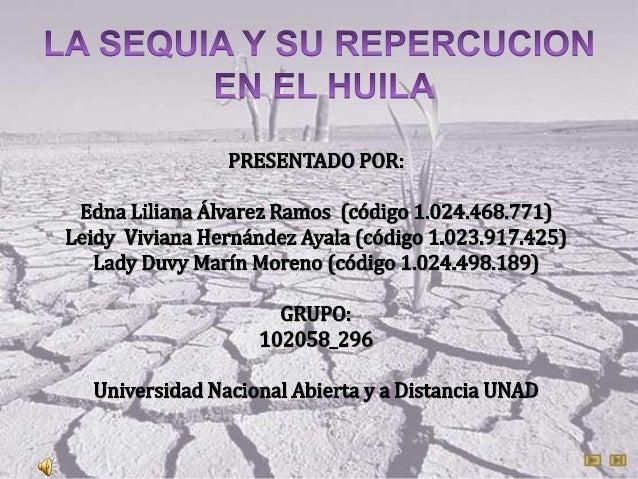 LA SEQUIA Y SU REPERCUSION         EN EL HUILA.        Planteamiento y formulación del problemaEl departamento del Huila s...