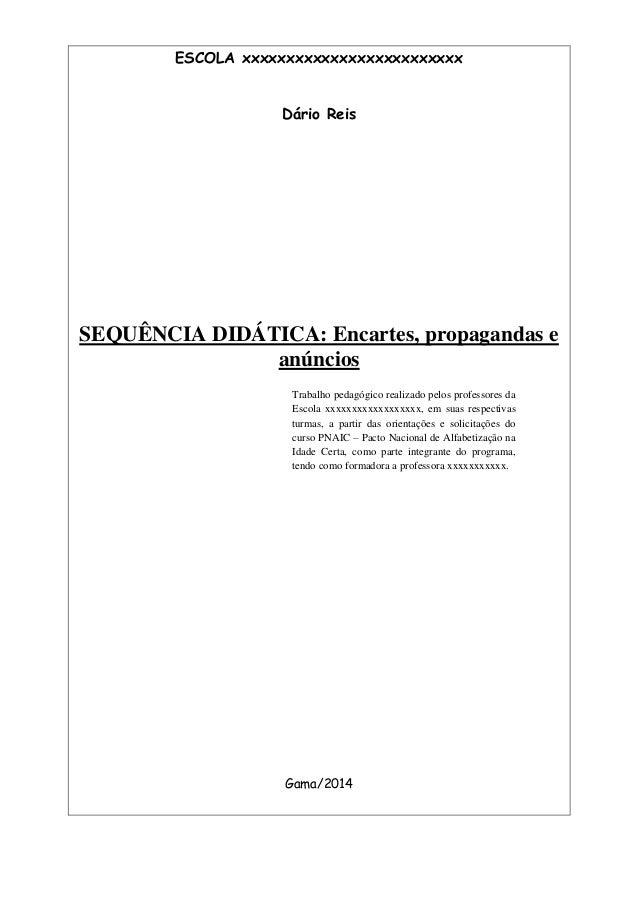 ESCOLA xxxxxxxxxxxxxxxxxxxxxxxxx Dário Reis SEQUÊNCIA DIDÁTICA: Encartes, propagandas e anúncios Gama/2014 Trabalho pedagó...