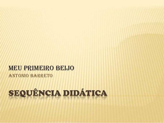 SEQUÊNCIA DIDÁTICAMeu primeiro BeijoAntonio Barreto