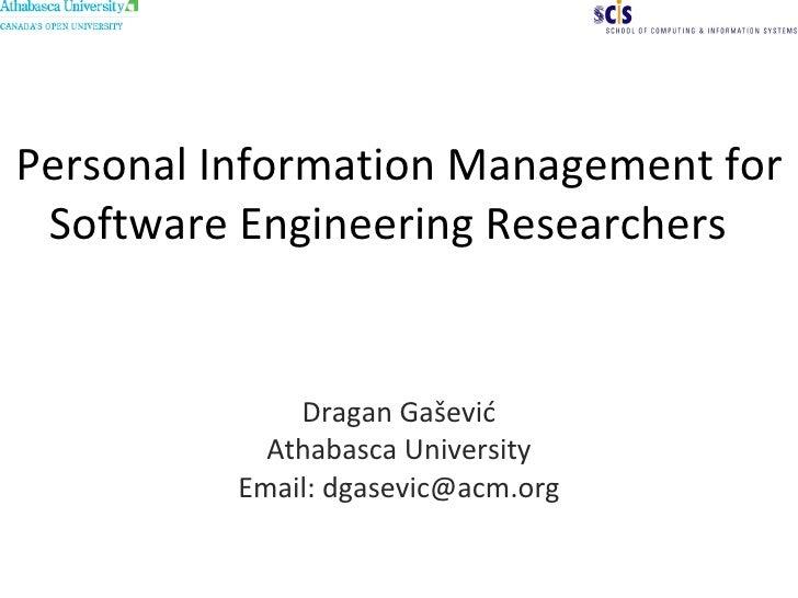 Personal Information Management for Software Engineering Researchers  Dragan Ga šević Athabasca University Email: dgasevi...