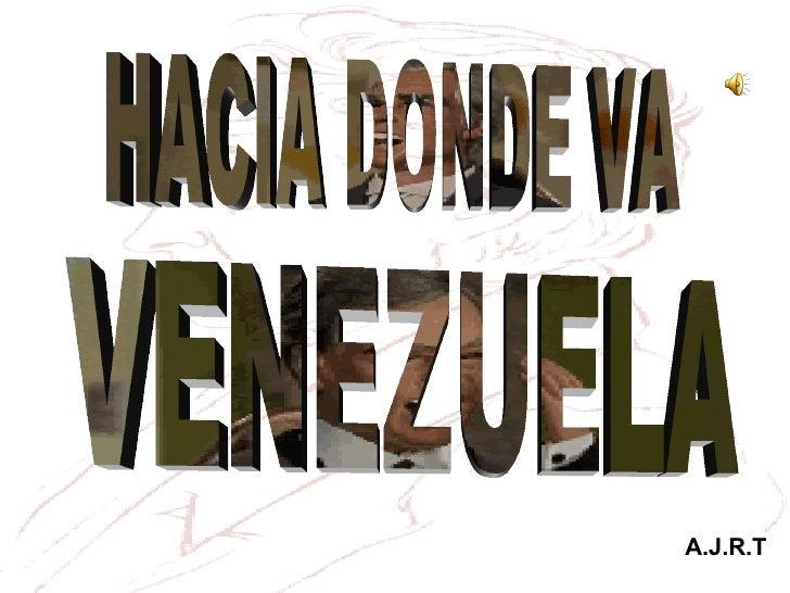 HACIA DONDE VA VENEZUELA A.J.R.T