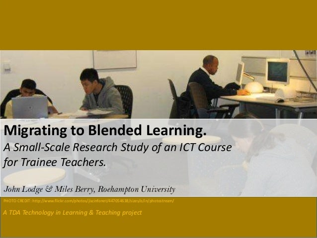 A TDA Technology in Learning & Teaching project Migrating to Blended Learning. A Small-Scale Research Study of an ICT Cour...
