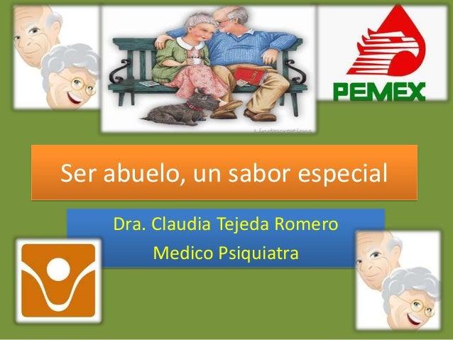 Ser abuelo, un sabor especial Dra. Claudia Tejeda Romero Medico Psiquiatra