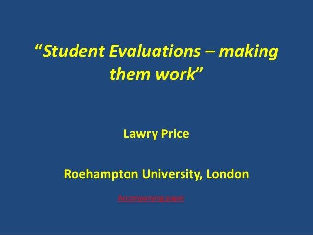 """Student Evaluations – making         them work""            Lawry Price   Roehampton University, London           Accompan..."