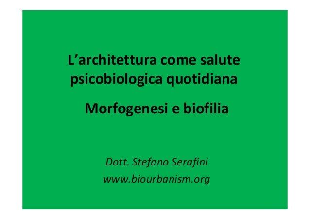 L'architetturacomesalute psicobiologica quotidiana Morfogenesiebiofilia Dott.StefanoSerafini www.biourbanism.org