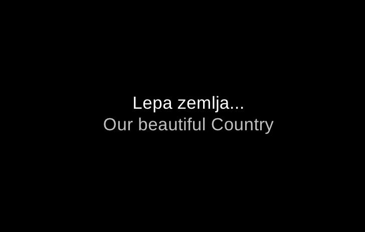 Lepa zemlja... Our beautiful Country