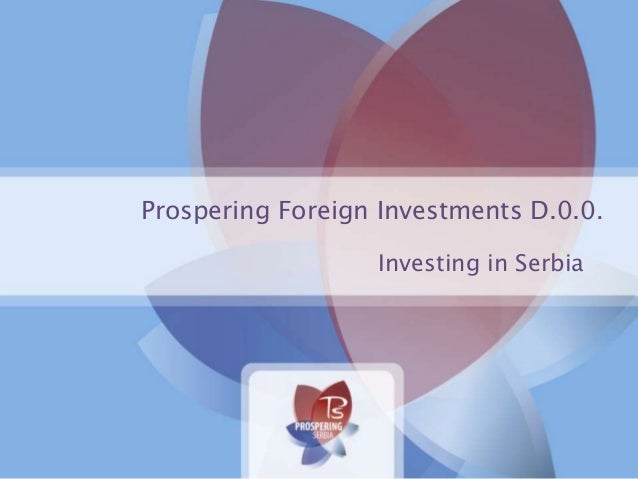 Prospering Foreign Investments D.0.0. Investing in Serbia