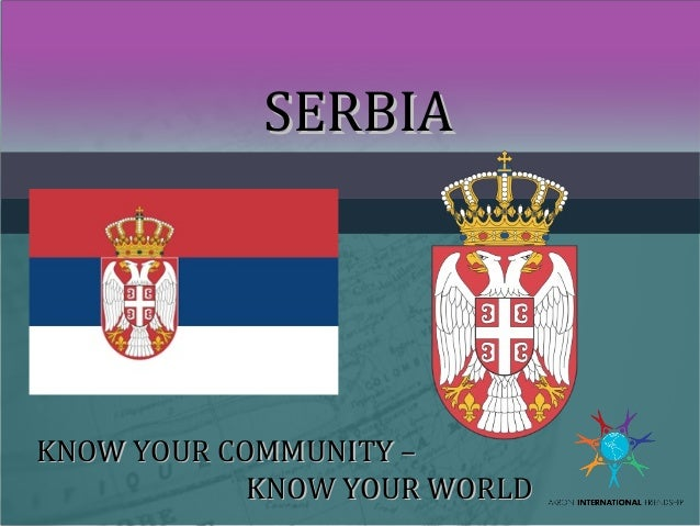 SERBIA  KNOW YOUR COMMUNITY – KNOW YOUR WORLD