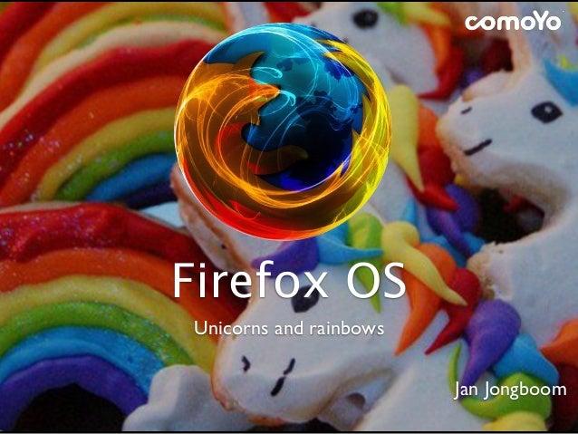 Firefox OSUnicorns and rainbowsJan Jongboom