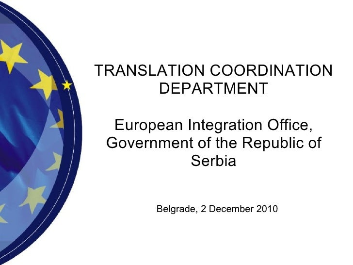 TRANSLATION COORDINATION DEPARTMENT European Integration Office, Government of the Republic of Serbia Belgrade, 2 December...