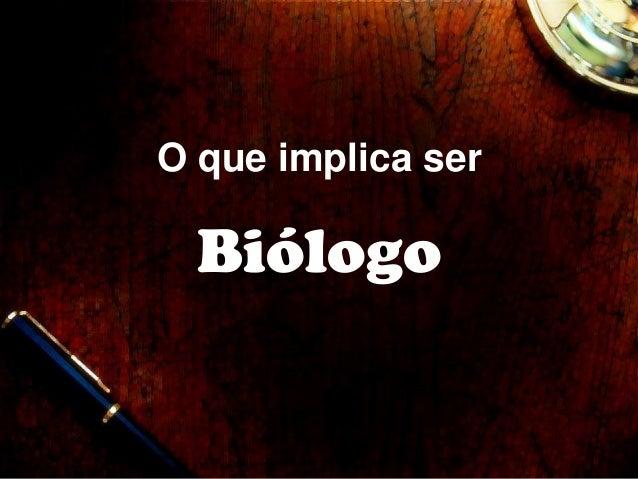 O que implica ser Biólogo