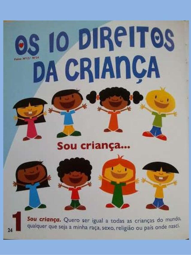 Retirado do livro: Ser Criança é… , Os 10 Direitos da Criança Fernando Paulo Gomes, Luís Matos, Nuno Caravela PB: Helena M...