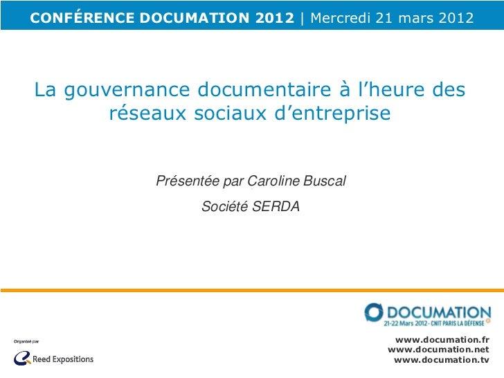 CONFÉRENCE DOCUMATION 2012 | Mercredi 21 mars 2012La gouvernance documentaire à l'heure des       réseaux sociaux d'entrep...