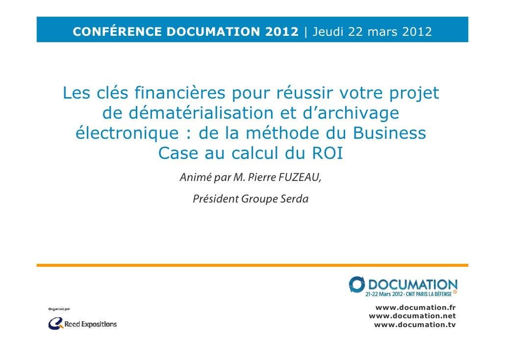 CONFÉRENCE DOCUMATION 2012 | Jeudi 22 mars 2012Les clés financières pour réussir votre projet     de dématérialisation et ...
