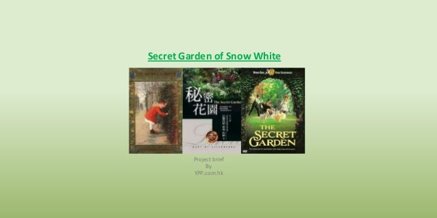 Secret Garden of Snow White         Project brief              By         YPP.com.hk