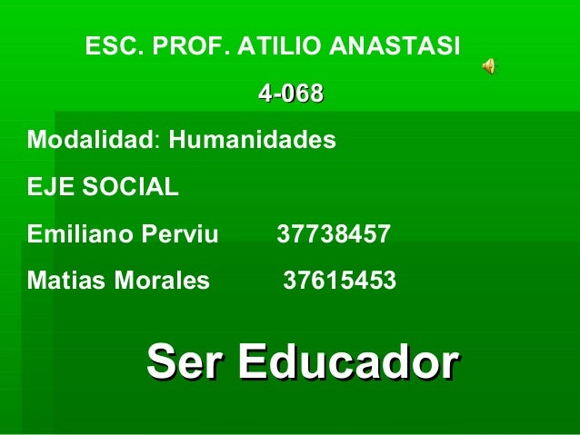 ESC. PROF. ATILIO ANASTASI 4-0684-068 Modalidad: Humanidades EJE SOCIAL Emiliano Perviu 37738457 Matias Morales 37615453 S...