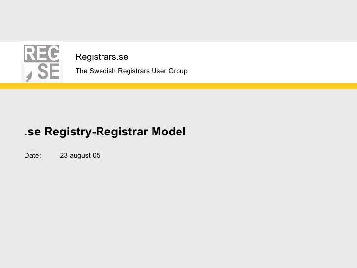 .se Registry-Registrar Model Date: 23 august 05
