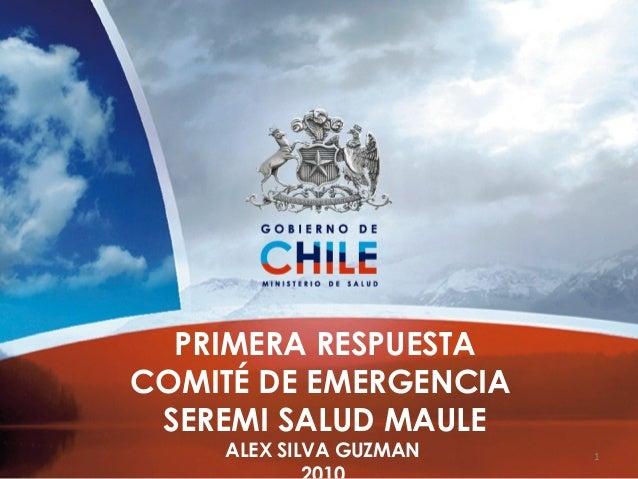 1 PRIMERA RESPUESTA COMITÉ DE EMERGENCIA SEREMI SALUD MAULE ALEX SILVA GUZMAN