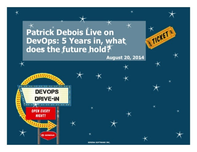 Serena DevOps Drive In - Patrick Debois Live on DevOps: 5 Years in, what does the future hold? (slides)