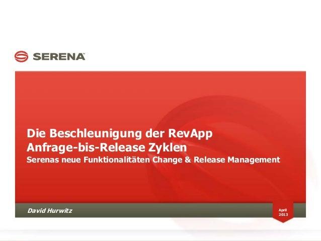 Die Beschleunigung der RevAppAnfrage-bis-Release ZyklenSerenas neue Funktionalitäten Change & Release ManagementApril2013D...