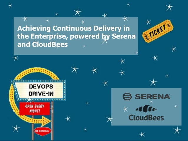 Achieving Continuous Delivery in the Enterprise, powered by Serena and CloudBees