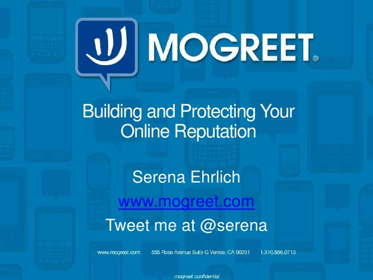 Building and Protecting Your     Online Reputation      Serena Ehrlich    www.mogreet.com   Tweet me at @serena